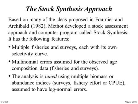 The Stock Synthesis Approach Based on many of the ideas proposed in Fournier and Archibald (1982), Methot developed a stock assessment approach and computer.
