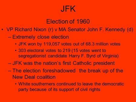 JFK Election of 1960 VP Richard Nixon (r) v MA Senator John F. Kennedy (d) –Extremely close election JFK won by 119,057 votes out of 68.3 million votes.