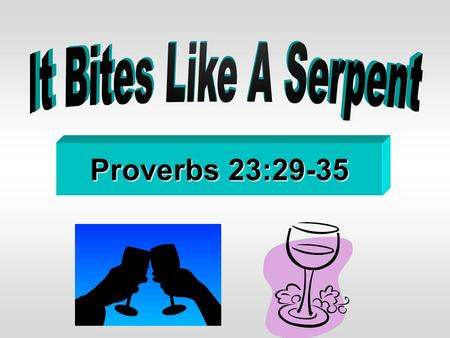 Proverbs 23:29-35. Pro.23:29 Who has woe? Who has sorrow? Who has contentions? Who has complaints? Who has wounds without cause? Who has redness of eyes?