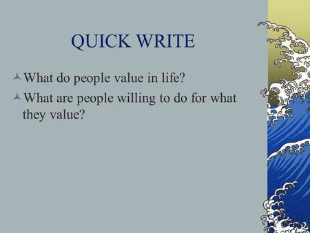 QUICK WRITE What do people value in life?