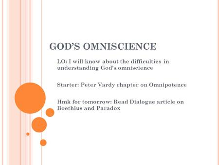 GOD'S OMNISCIENCE LO: I will know about the difficulties in understanding God's omniscience Starter: Peter Vardy chapter on Omnipotence Hmk for tomorrow: