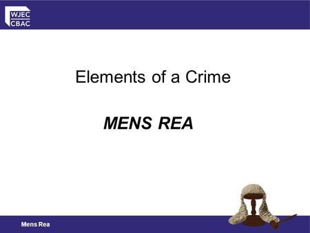 Elements of a Crime MENS REA Mens Rea.