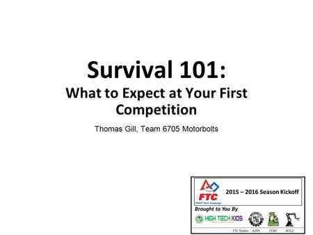 Survival 101: What to Expect at Your First Competition Thomas Gill, Team 6705 Motorbolts.