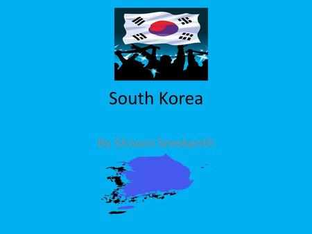 South Korea By Shivani Sreekanth.