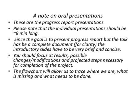 A note on oral presentations These are the progress report presentations. Please note that the individual presentations should be ~8 min long. Since the.