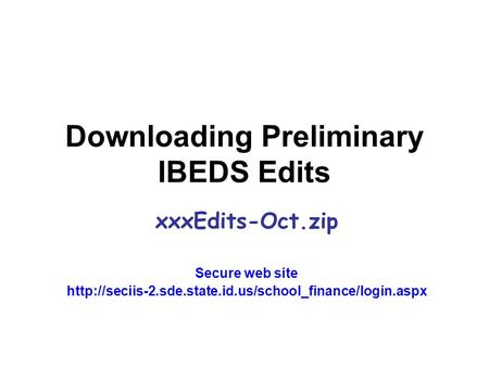 Downloading Preliminary IBEDS Edits xxxEdits-Oct.zip Secure web site