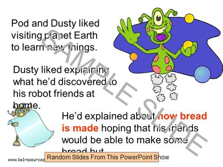 www.ks1resources.co.uk Pod and Dusty liked visiting planet Earth to learn new things. Dusty liked explaining what he'd discovered to his robot friends.