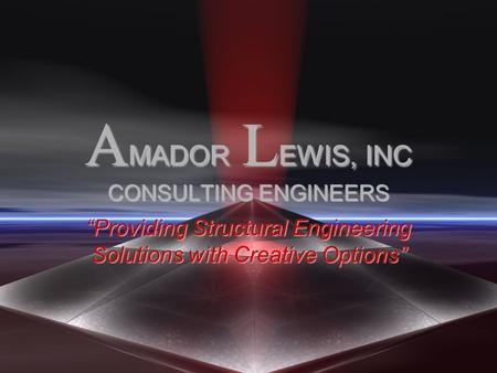 "A MADOR L EWIS, INC CONSULTING ENGINEERS ""Providing Structural Engineering Solutions with Creative Options"""