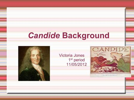 Candide Background Victoria Jones 1 st period 11/05/2012.