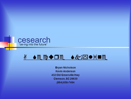 "Cesearch Bryan Nicholson Kevin Anderson 432 Old Greenville Hwy Clemson, SC 29630 (864) 858-7494 ""ce-ing into the future"" A Secure Skyline."