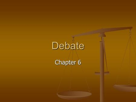 Debate Chapter 6. Types of Research Background-establish definitions; discover issues Background-establish definitions; discover issues General-analysis.