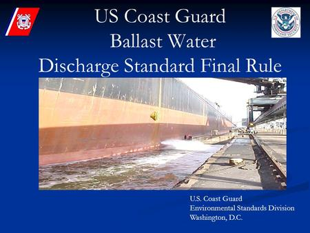 US Coast Guard Ballast Water Discharge Standard Final Rule U.S. Coast Guard Environmental Standards Division Washington, D.C.