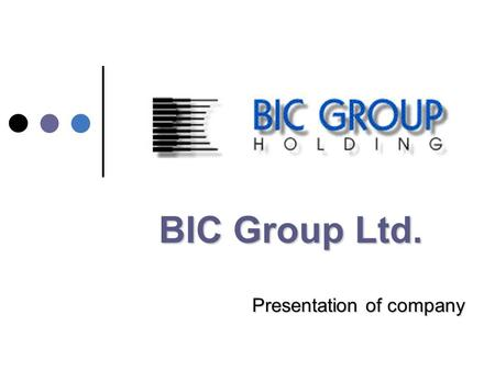 BIC Group Ltd. Presentation of company. 27.9.2005Žilina We are......consulting company specialising primarily in practical assistence in the field of.