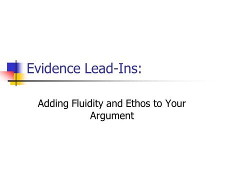 Evidence Lead-Ins: Adding Fluidity and Ethos to Your Argument.