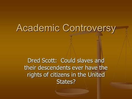 Dred Scott: Could slaves and their descendents ever have the rights of citizens in the United States? Academic Controversy.