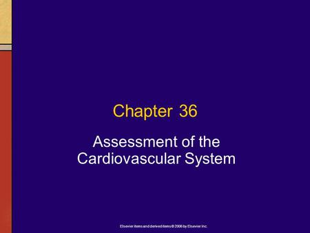 Elsevier items and derived items © 2006 by Elsevier Inc. Chapter 36 Assessment of the Cardiovascular System.