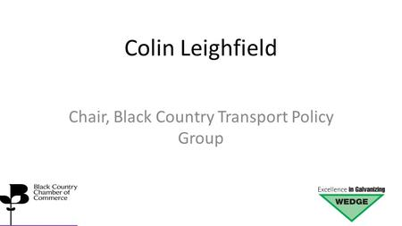 Colin Leighfield Chair, Black Country Transport Policy Group.