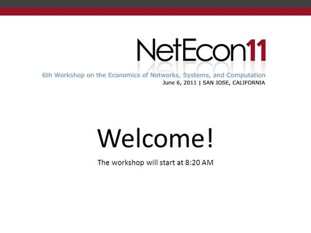 Welcome! The workshop will start at 8:20 AM. Workshop Chairs John Douceur, NetEcon'11 Co-chair Asu Ozdaglar, NetEcon'11 Co-chair David Parkes, NetEcon.