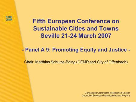 Conseil des Communes et Régions d'Europe Council of European Municipalities and Regions Fifth European Conference on Sustainable Cities and Towns Seville.