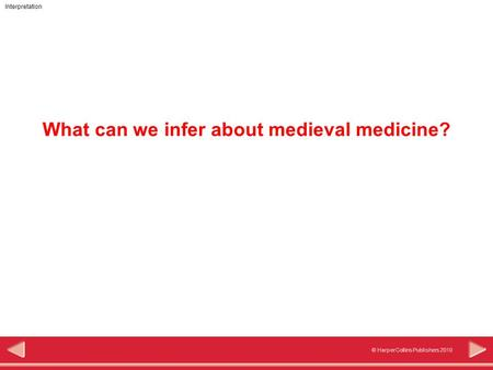 Interpretation © HarperCollins Publishers 2010 What can we infer about medieval medicine?