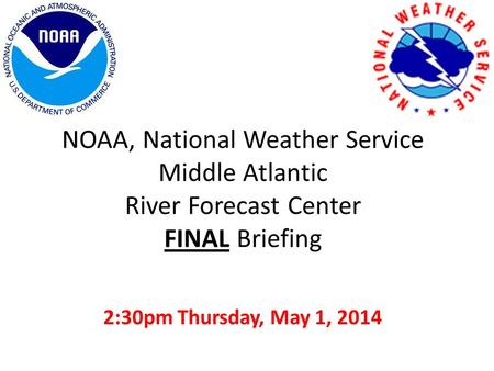 NOAA, National Weather Service Middle Atlantic River Forecast Center FINAL Briefing 2:30pm Thursday, May 1, 2014.