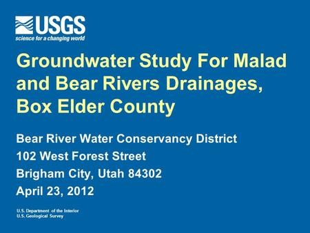 U.S. Department of the Interior U.S. Geological Survey Groundwater Study For Malad and Bear Rivers Drainages, Box Elder County Bear River Water Conservancy.
