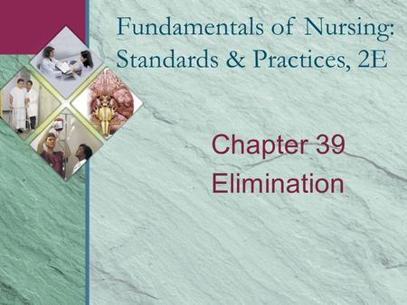 Chapter 39 Elimination Fundamentals of Nursing: Standards & Practices, 2E.