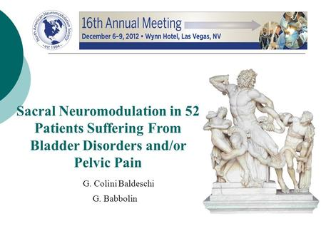 Sacral Neuromodulation in 52 Patients Suffering From Bladder Disorders and/or Pelvic Pain G. Babbolin G. Colini Baldeschi.