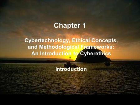 Chapter 1 Cybertechnology, Ethical Concepts, and Methodological Frameworks: An Introduction to Cyberethics Introduction Cybertechnology, Ethical Concepts,