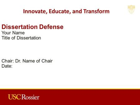 Dissertation Defense Your Name Title of Dissertation Chair: Dr. Name of Chair Date: Innovate, Educate, and Transform.