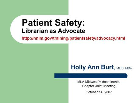 MLA Midwest/Midcontinental Chapter Joint Meeting October 14, 2007 Patient Safety: Librarian as Advocate