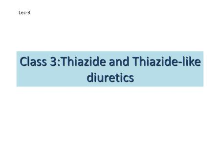 Class 3:Thiazide and Thiazide-like diuretics
