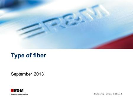 Training_Type of fiber_GB Page 1 Type of fiber September 2013.