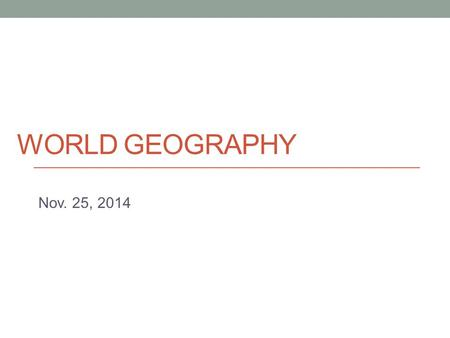 WORLD GEOGRAPHY Nov. 25, 2014. Remaining schedule Unit 8 – Urban Geography Unit 9 – Industry and Services Unit 10 – Human Environment.