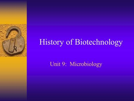 History of Biotechnology Unit 9: Microbiology. What is Biotechnology? Biotechnology: the branch of molecular biology that studies the use of living organisms.