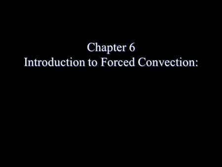 Chapter 6 Introduction to Forced Convection:. Boundary Layer Features Boundary Layers: Physical Features Velocity Boundary Layer – For flows with high.