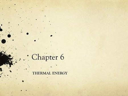 Chapter 6 THERMAL ENERGY Temperature and Heat Temperature - the average amount of kinetic energy of an object's atoms or molecules Thermal Energy - The.