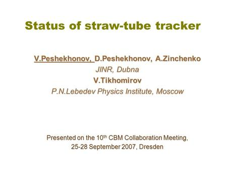 Status of straw-tube tracker V.Peshekhonov, D.Peshekhonov, A.Zinchenko JINR, Dubna V.Tikhomirov P.N.Lebedev Physics Institute, Moscow Presented on the.