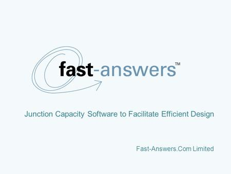 Fast-Answers.Com Limited Junction Capacity Software to Facilitate Efficient Design.