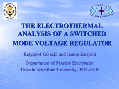 THE ELECTROTHERMAL ANALYSIS OF A SWITCHED MODE VOLTAGE REGULATOR Krzysztof Górecki and Janusz Zarębski Department of Marine Electronics Gdynia Maritime.