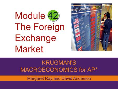 Module The Foreign Exchange Market KRUGMAN'S MACROECONOMICS for AP* 42 Margaret Ray and David Anderson.