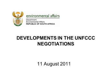 DEVELOPMENTS IN THE UNFCCC NEGOTIATIONS 11 August 2011.