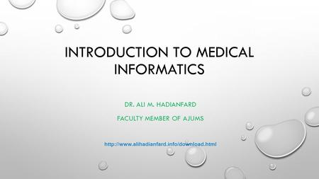 INTRODUCTION <strong>TO</strong> MEDICAL INFORMATICS DR. ALI M. HADIANFARD FACULTY MEMBER OF AJUMS