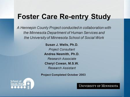 Foster Care Re-entry Study A Hennepin County Project conducted in collaboration with the Minnesota Department of Human Services and the University of Minnesota.