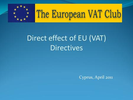 Cyprus, April 2011 Direct effect of EU (VAT) Directives.