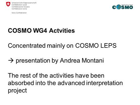 COSMO WG4 Actvities Concentrated mainly on COSMO LEPS  presentation by Andrea Montani The rest of the activities have been absorbed into the advanced.