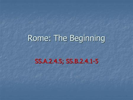 Rome: The Beginning SS.A.2.4.5; SS.B.2.4.1-5. Italy & The Roman World.