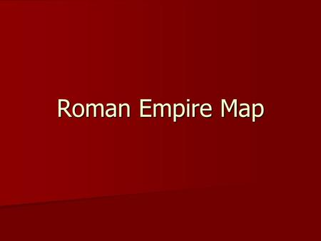 Roman Empire Map. Roman Empire Practice Test Place the number in the correct spot commons.wikimedia.org 1. Troy 2. Rome 3. Judea 4. Jerusalem 5. North.