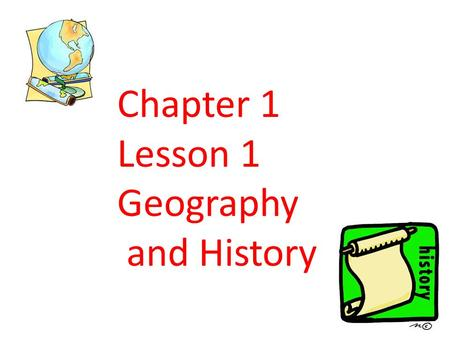 Chapter 1 Lesson 1 Geography and History. History is the written and other recorded events of people Prehistory is the time before writing was invented.