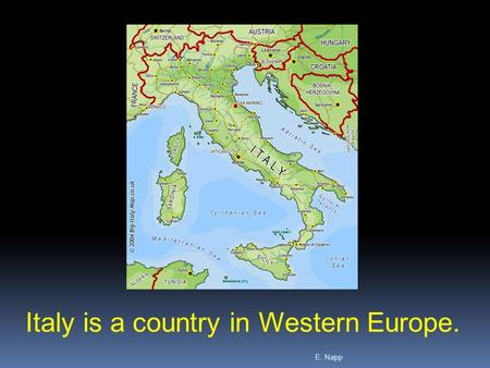 E. Napp Italy is a country in Western Europe.. E. Napp  Italy is a boot-shaped peninsula in Western Europe.  Italy extends into the Mediterranean Sea.